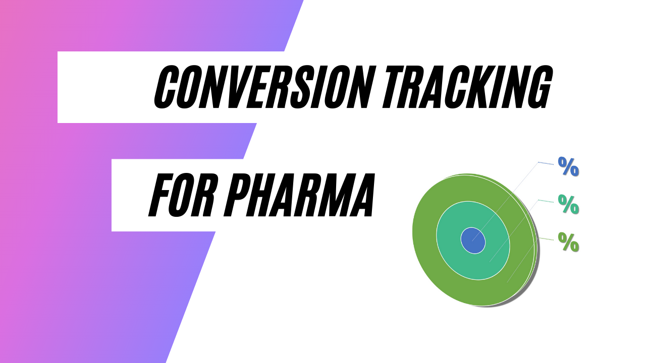 What You Should Know about Conversion Tracking for Pharmaceutical Campaigns